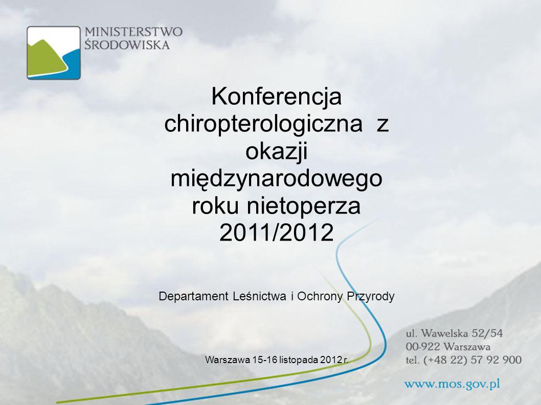 Konferencja chiropterologiczna z okazji międzynarodowego roku nietoperza 2011/2012 Departament Leśnictwa i Ochrony Przyrody Warszawa 15-16 listopada 2