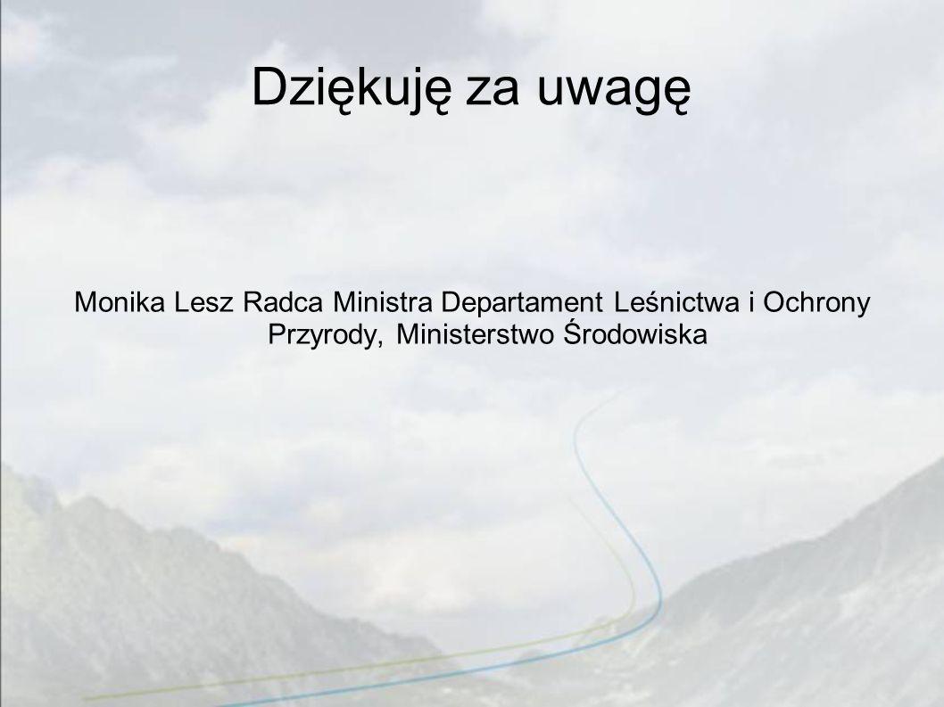 Dziękuję za uwagę Monika Lesz Radca Ministra Departament Leśnictwa i Ochrony Przyrody, Ministerstwo Środowiska