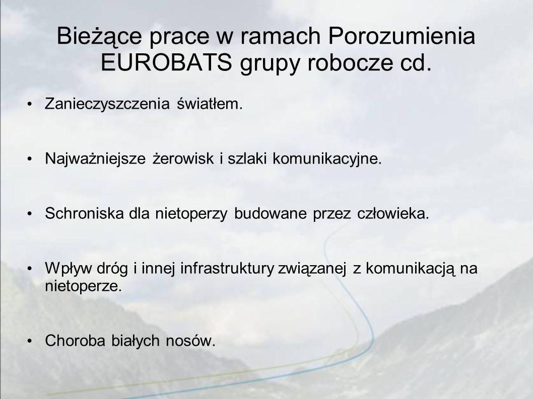 Bieżące prace w ramach Porozumienia EUROBATS grupy robocze cd. Zanieczyszczenia światłem. Najważniejsze żerowisk i szlaki komunikacyjne. Schroniska dl