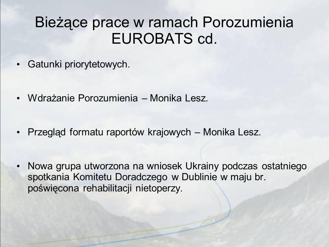 Bieżące prace w ramach Porozumienia EUROBATS cd. Gatunki priorytetowych. Wdrażanie Porozumienia – Monika Lesz. Przegląd formatu raportów krajowych – M