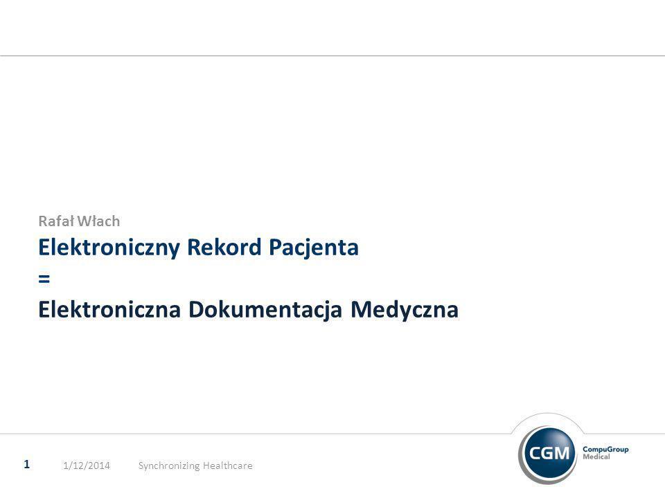 Elektroniczny Rekord Pacjenta = Elektroniczna Dokumentacja Medyczna Rafał Włach 1/12/2014Synchronizing Healthcare 1