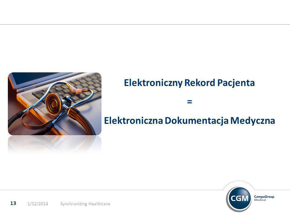 Elektroniczny Rekord Pacjenta = Elektroniczna Dokumentacja Medyczna 1/12/2014Synchronizing Healthcare 13