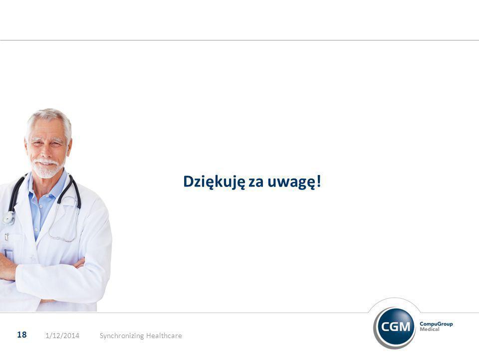 Dziękuję za uwagę! 1/12/2014Synchronizing Healthcare 18