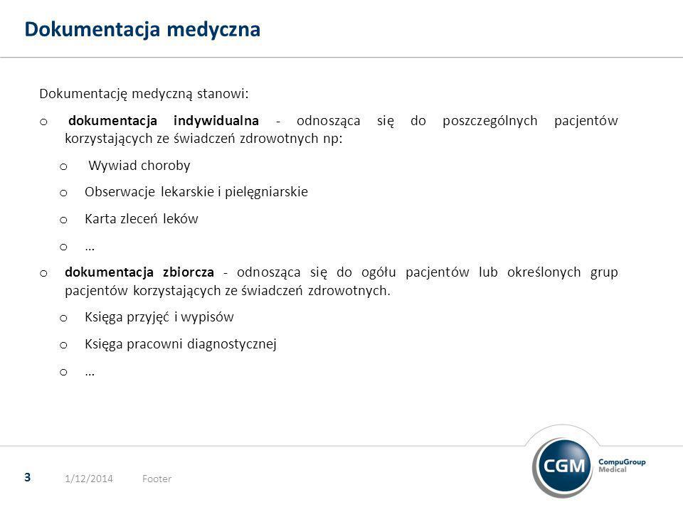 Dokumentacja medyczna 1/12/2014Footer 3 Dokumentację medyczną stanowi: o dokumentacja indywidualna - odnosząca się do poszczególnych pacjentów korzyst