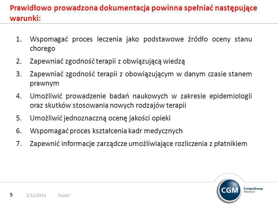 Prawidłowo prowadzona dokumentacja powinna spełniać następujące warunki: 1/12/2014Footer 5 1.Wspomagać proces leczenia jako podstawowe źródło oceny st