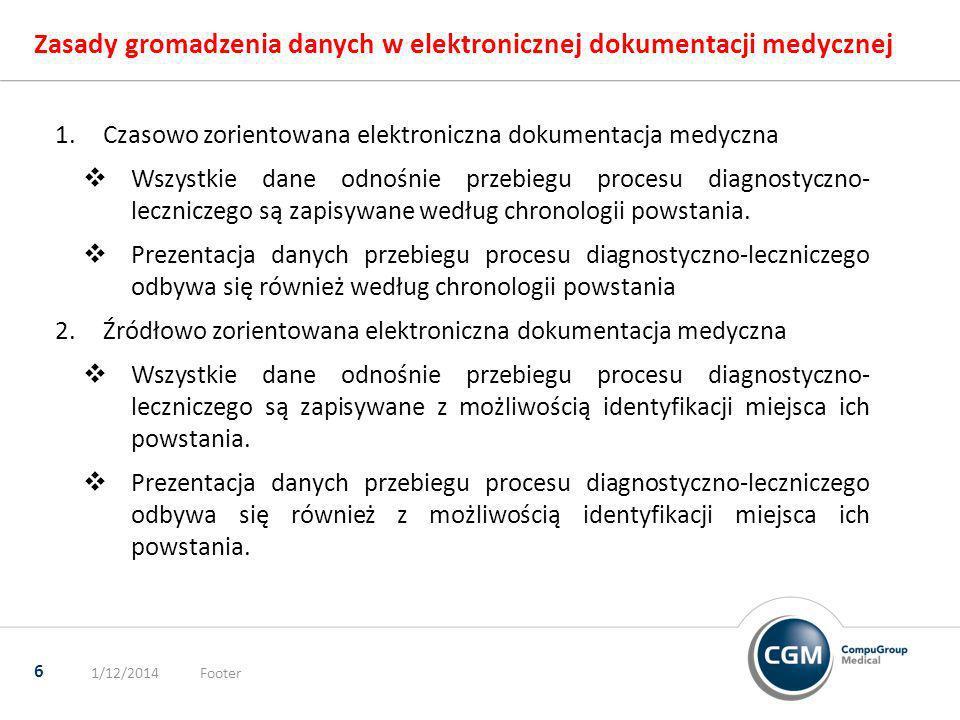 Zasady gromadzenia danych w elektronicznej dokumentacji medycznej 1/12/2014Footer 6 1.Czasowo zorientowana elektroniczna dokumentacja medyczna Wszystk