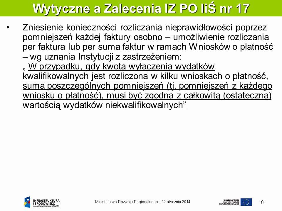 12 stycznia 2014Ministerstwo Rozwoju Regionalnego - 18 Zniesienie konieczności rozliczania nieprawidłowości poprzez pomniejszeń każdej faktury osobno