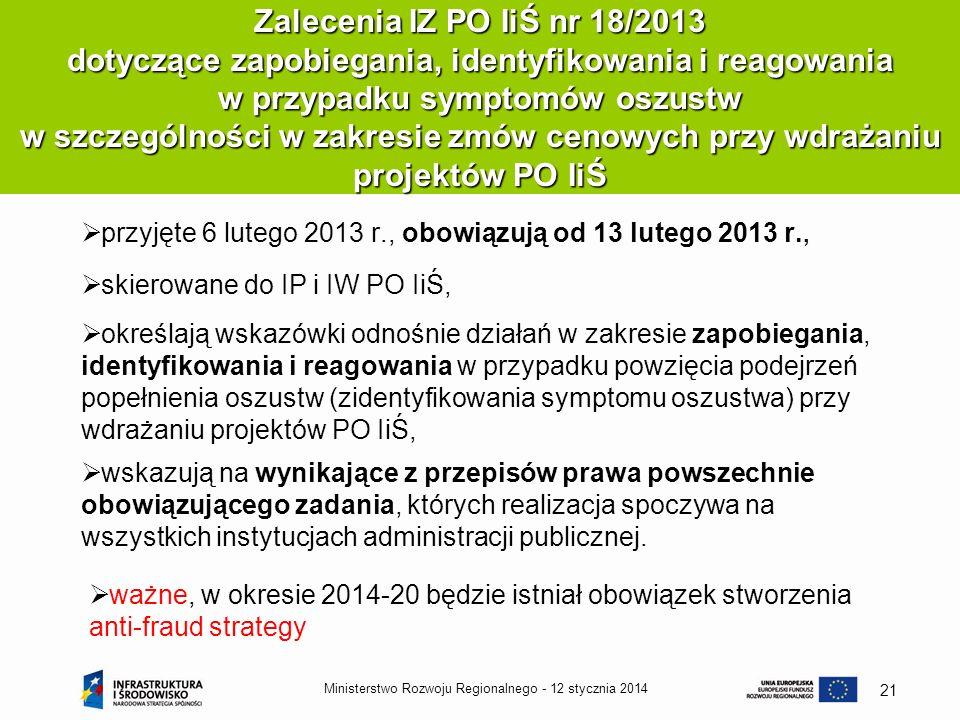 12 stycznia 2014Ministerstwo Rozwoju Regionalnego - 21 Zalecenia IZ PO IiŚ nr 18/2013 dotyczące zapobiegania, identyfikowania i reagowania w przypadku