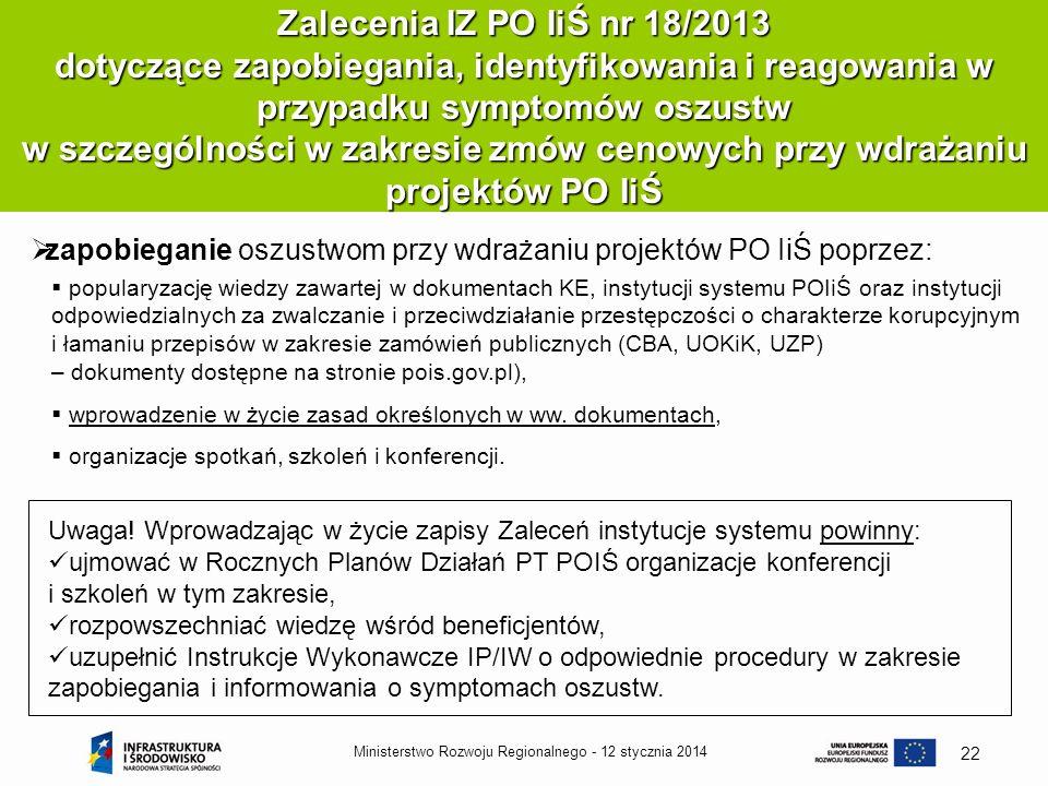 12 stycznia 2014Ministerstwo Rozwoju Regionalnego - 22 Zalecenia IZ PO IiŚ nr 18/2013 dotyczące zapobiegania, identyfikowania i reagowania w przypadku