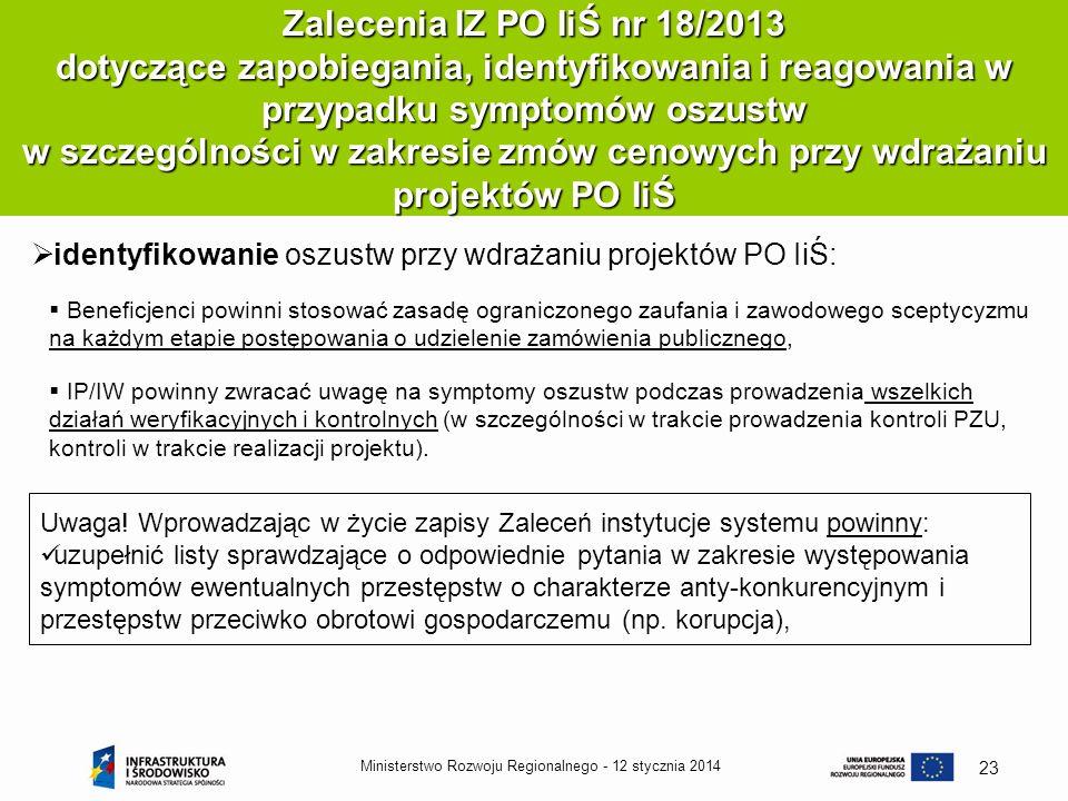 12 stycznia 2014Ministerstwo Rozwoju Regionalnego - 23 Zalecenia IZ PO IiŚ nr 18/2013 dotyczące zapobiegania, identyfikowania i reagowania w przypadku
