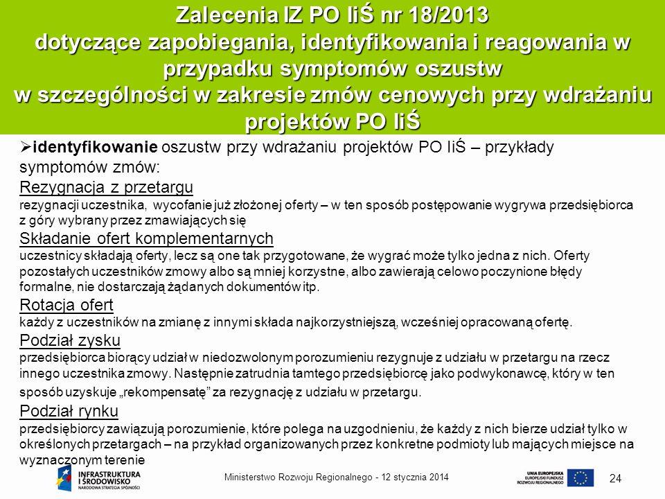 12 stycznia 2014Ministerstwo Rozwoju Regionalnego - 24 Zalecenia IZ PO IiŚ nr 18/2013 dotyczące zapobiegania, identyfikowania i reagowania w przypadku