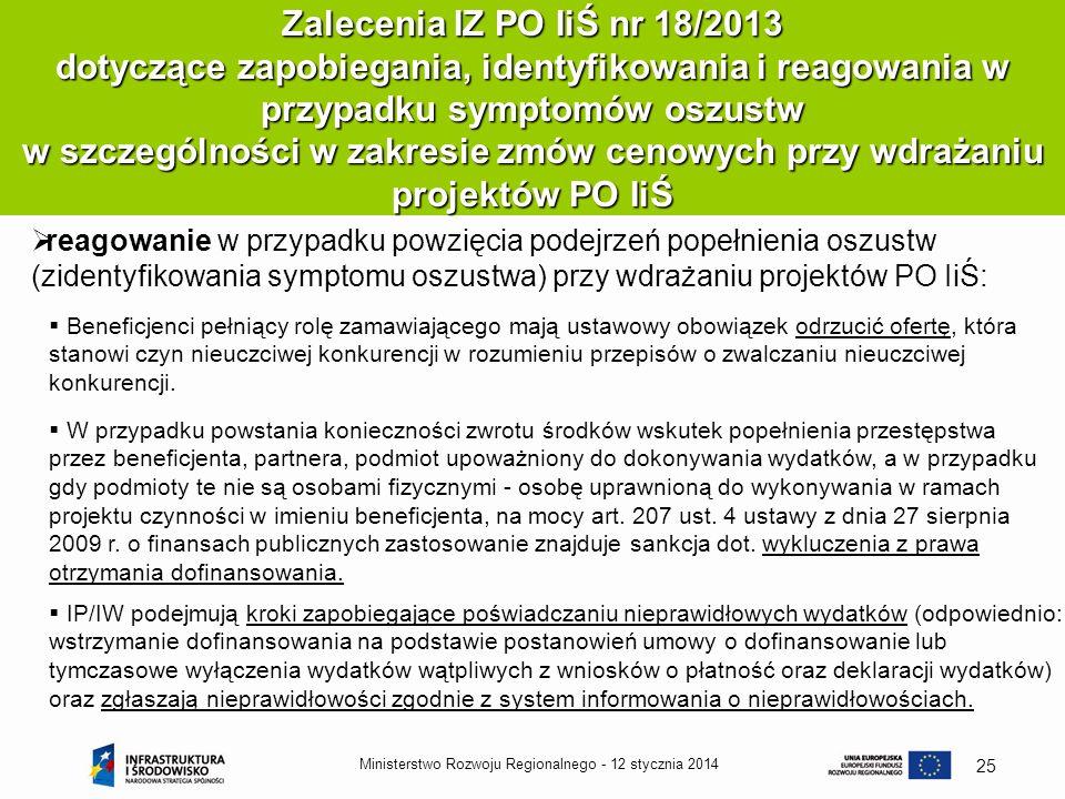 12 stycznia 2014Ministerstwo Rozwoju Regionalnego - 25 Zalecenia IZ PO IiŚ nr 18/2013 dotyczące zapobiegania, identyfikowania i reagowania w przypadku