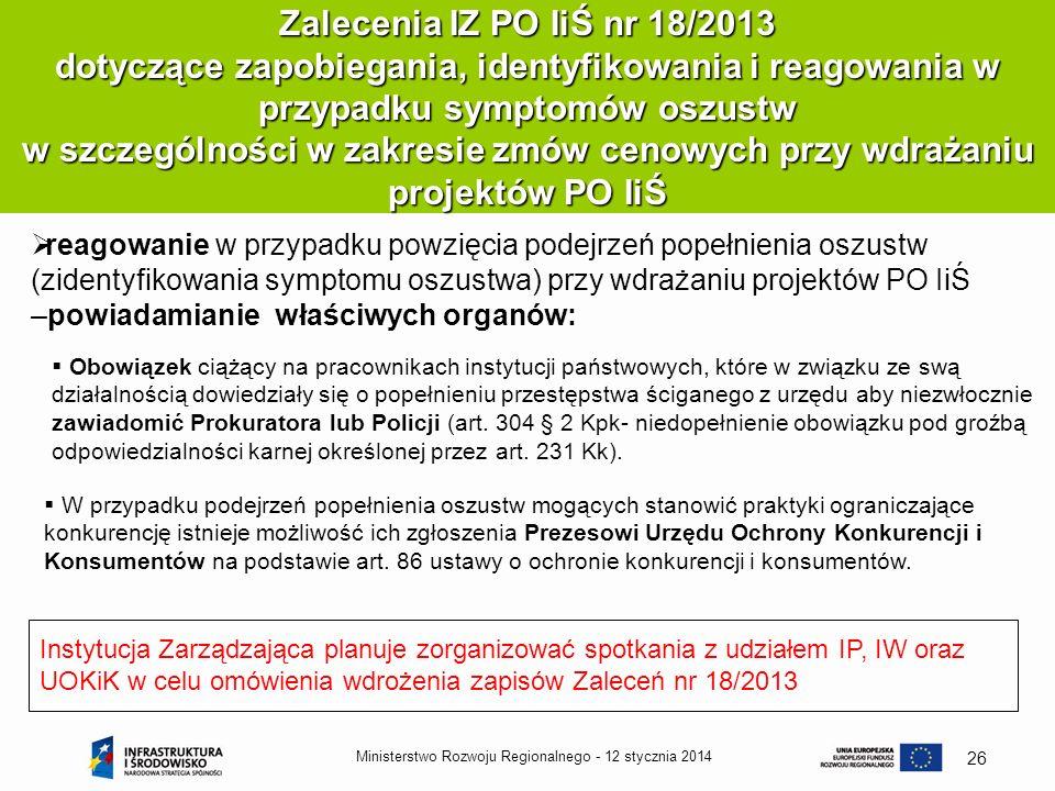 12 stycznia 2014Ministerstwo Rozwoju Regionalnego - 26 Zalecenia IZ PO IiŚ nr 18/2013 dotyczące zapobiegania, identyfikowania i reagowania w przypadku