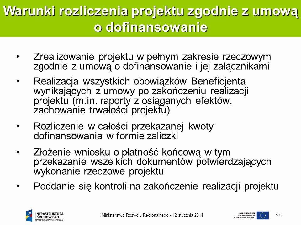 12 stycznia 2014Ministerstwo Rozwoju Regionalnego - 29 Zrealizowanie projektu w pełnym zakresie rzeczowym zgodnie z umową o dofinansowanie i jej załąc