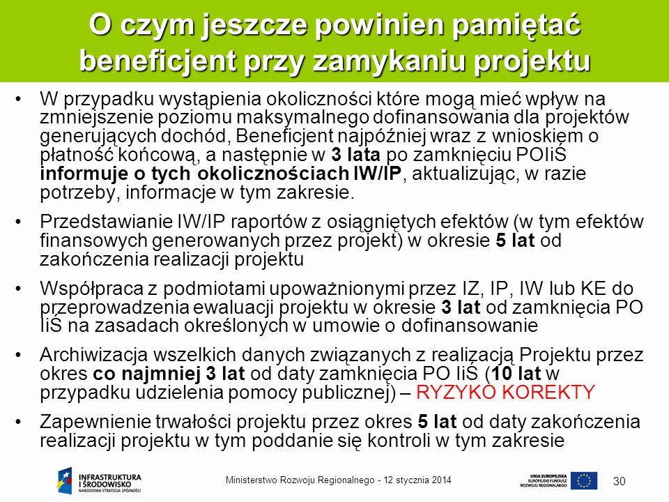 12 stycznia 2014Ministerstwo Rozwoju Regionalnego - 30 W przypadku wystąpienia okoliczności które mogą mieć wpływ na zmniejszenie poziomu maksymalnego