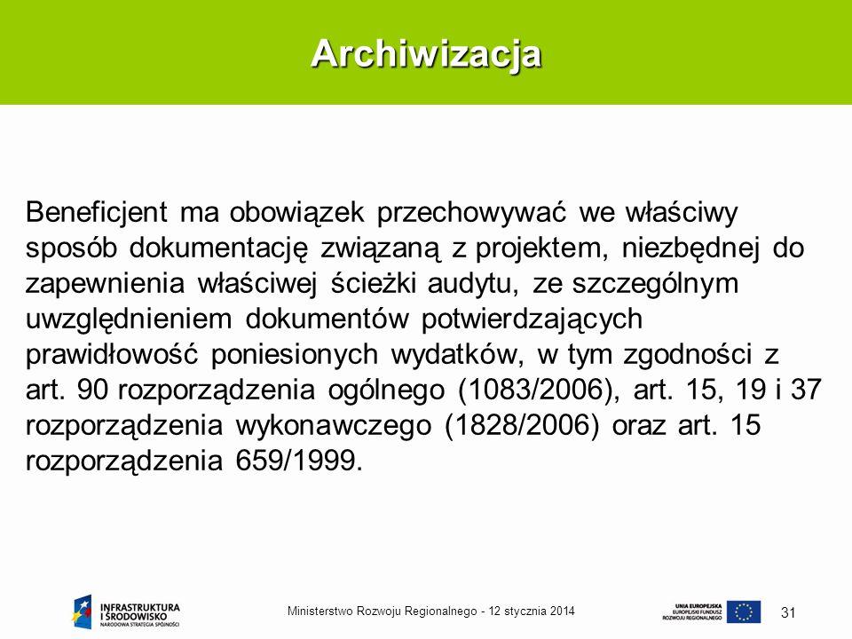 12 stycznia 2014Ministerstwo Rozwoju Regionalnego - 31 Beneficjent ma obowiązek przechowywać we właściwy sposób dokumentację związaną z projektem, nie