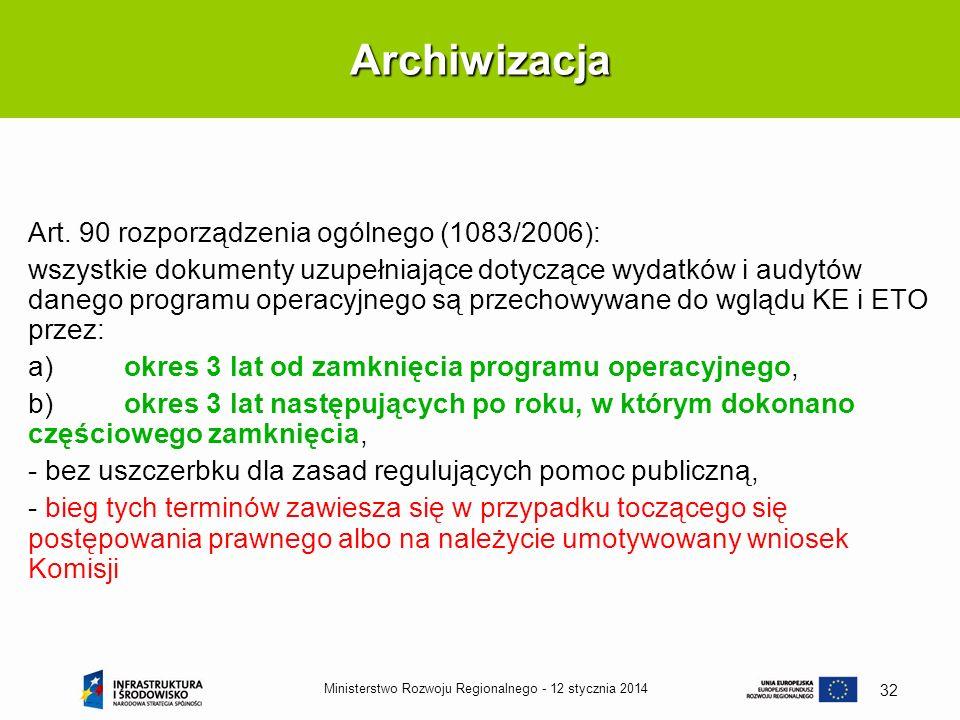12 stycznia 2014Ministerstwo Rozwoju Regionalnego - 32 Art. 90 rozporządzenia ogólnego (1083/2006): wszystkie dokumenty uzupełniające dotyczące wydatk