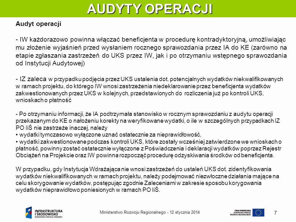 12 stycznia 2014Ministerstwo Rozwoju Regionalnego - 7 AUDYTY OPERACJI AUDYTY OPERACJI Audyt operacji - IW każdorazowo powinna włączać beneficjenta w p