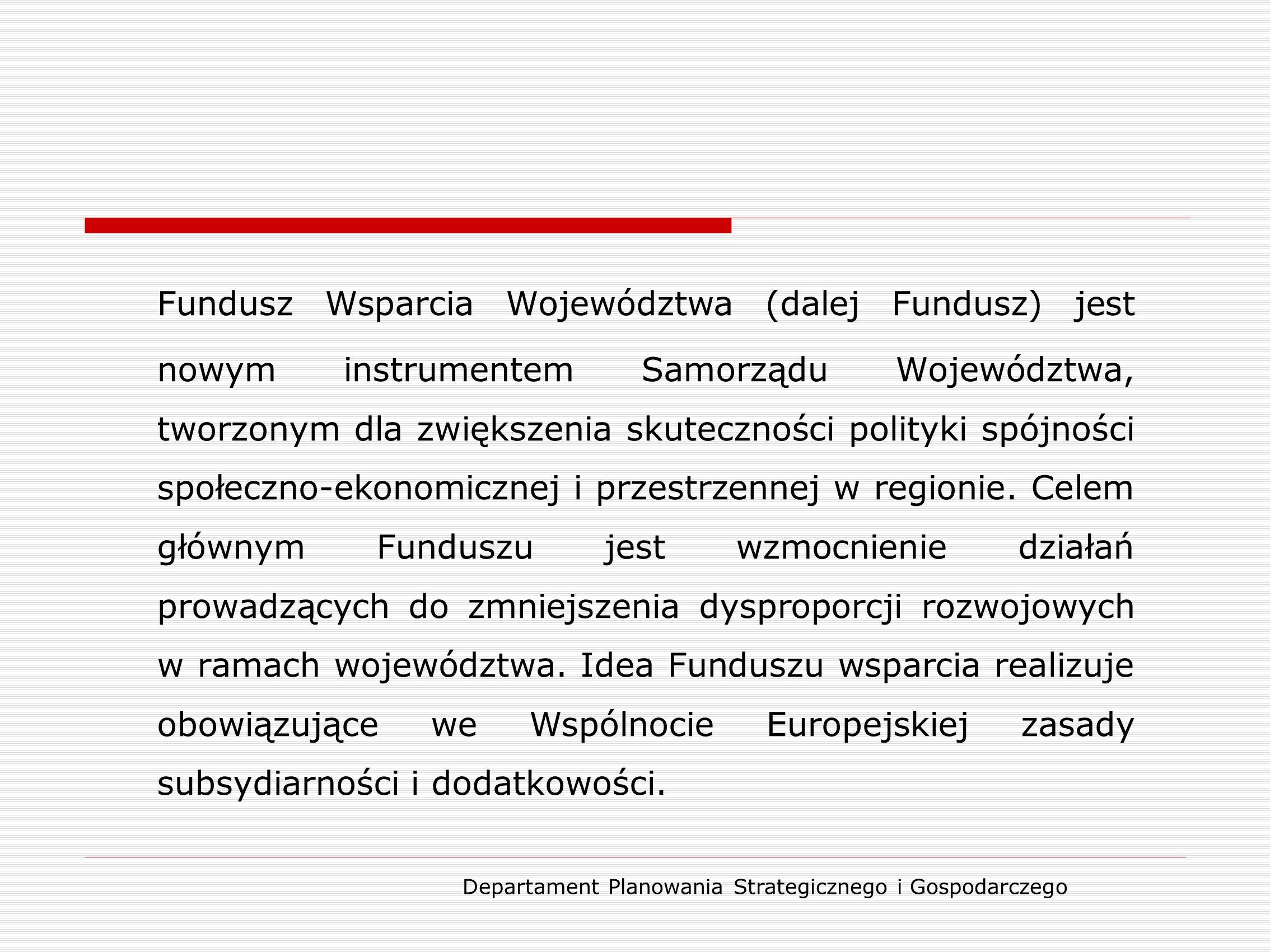 Departament Planowania Strategicznego i Gospodarczego Zasady przydzielania wsparcia W celu wyrównania dysproporcji rozwojowych pomiędzy gminami województwa kujawsko-pomorskiego Funduszem Wsparcia objęto gminy charakteryzujące się najmniejszym potencjałem rozwojowym, wyrażającym się poziomem dochodu własnego na 1 mieszkańca oraz gminy, które w niewielkim stopniu korzystały z funduszy europejskich.