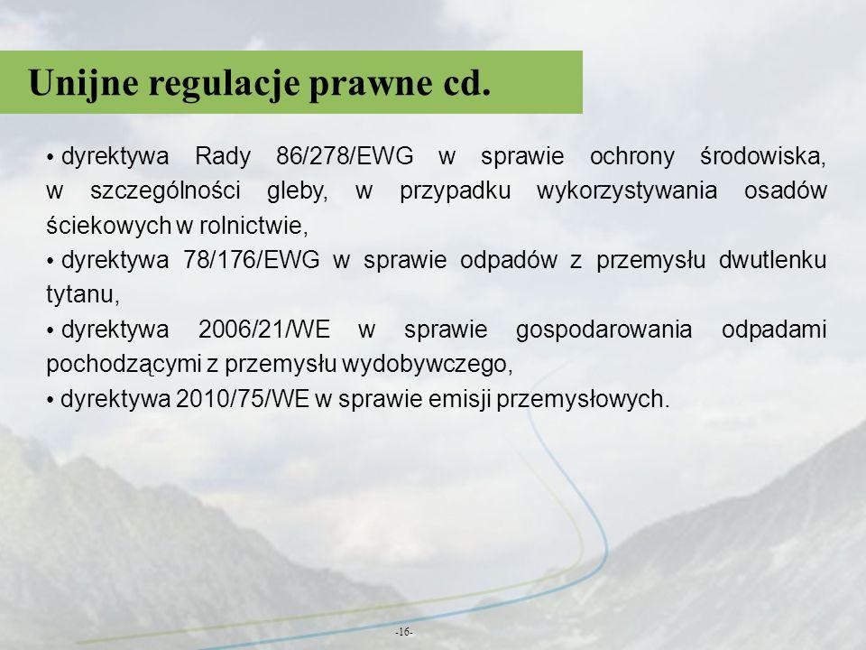 Unijne regulacje prawne cd. -16- dyrektywa Rady 86/278/EWG w sprawie ochrony środowiska, w szczególności gleby, w przypadku wykorzystywania osadów ści