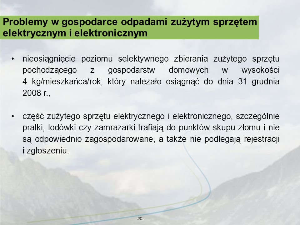 Problemy w gospodarce odpadami zużytym sprzętem elektrycznym i elektronicznym -28- nieosiągnięcie poziomu selektywnego zbierania zużytego sprzętu poch