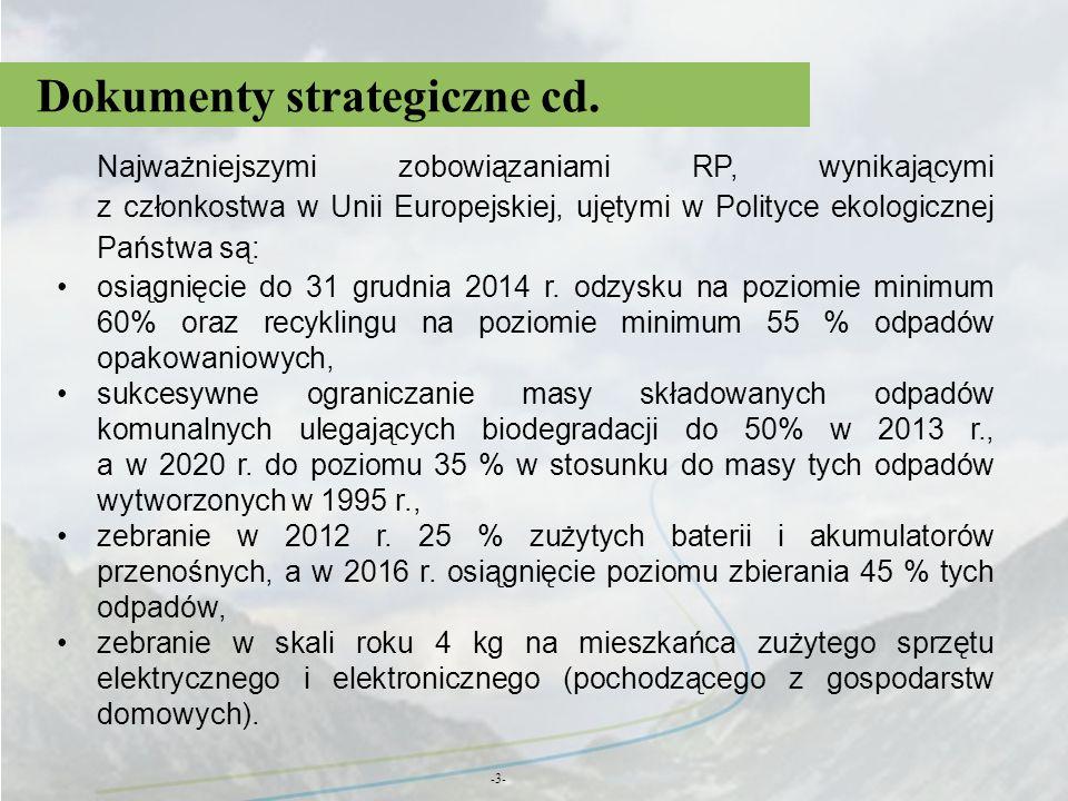 Dokumenty strategiczne cd. -3- Najważniejszymi zobowiązaniami RP, wynikającymi z członkostwa w Unii Europejskiej, ujętymi w Polityce ekologicznej Pańs