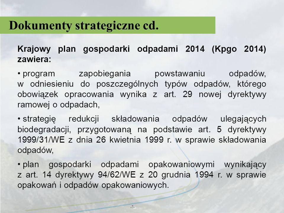 Dokumenty strategiczne cd. -7- Krajowy plan gospodarki odpadami 2014 (Kpgo 2014) zawiera: program zapobiegania powstawaniu odpadów, w odniesieniu do p