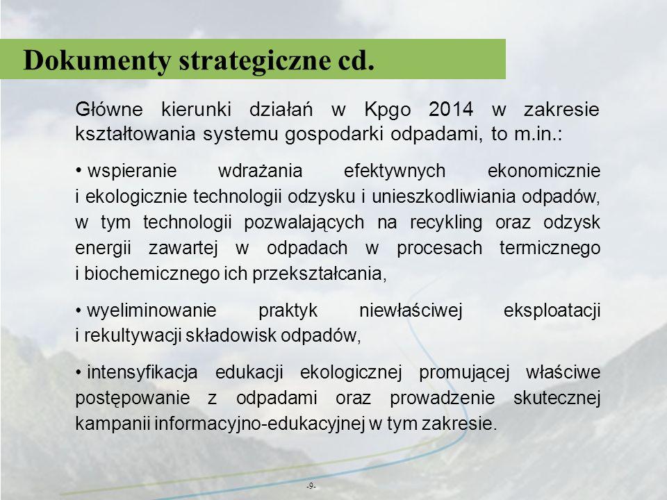 Dokumenty strategiczne cd. -9- Główne kierunki działań w Kpgo 2014 w zakresie kształtowania systemu gospodarki odpadami, to m.in.: wspieranie wdrażani