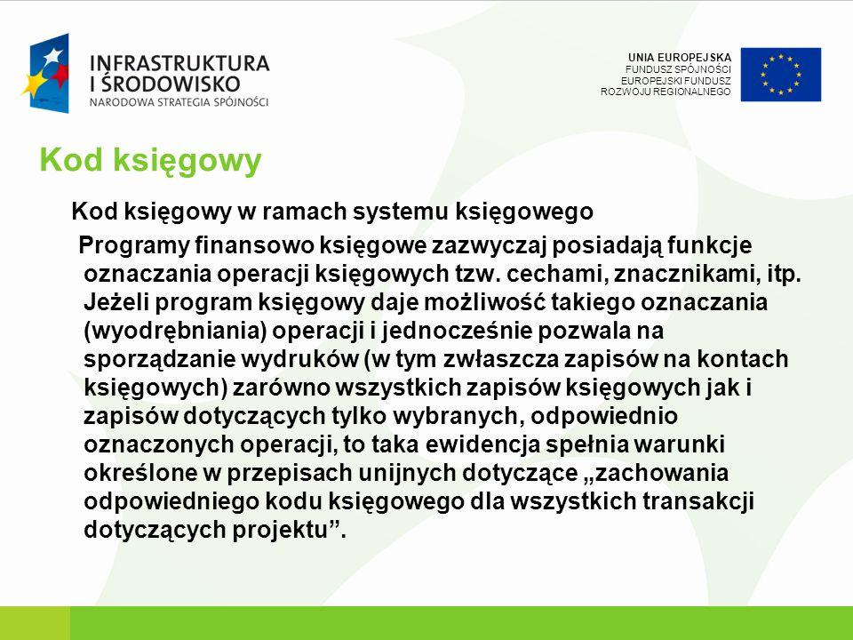 UNIA EUROPEJSKA FUNDUSZ SPÓJNOŚCI EUROPEJSKI FUNDUSZ ROZWOJU REGIONALNEGO Kod księgowy Kod księgowy w ramach systemu księgowego Programy finansowo ksi