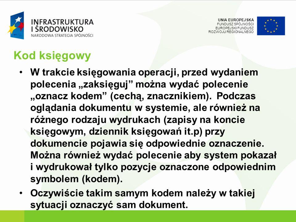 UNIA EUROPEJSKA FUNDUSZ SPÓJNOŚCI EUROPEJSKI FUNDUSZ ROZWOJU REGIONALNEGO Kod księgowy W trakcie księgowania operacji, przed wydaniem polecenia zaksię