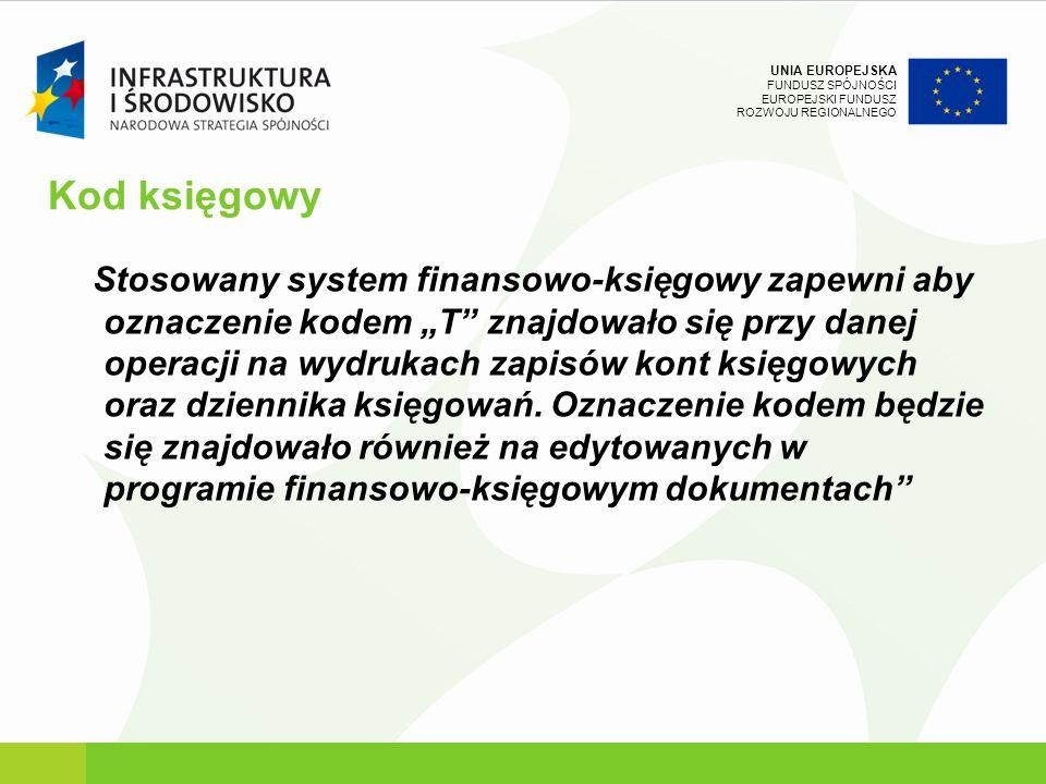 UNIA EUROPEJSKA FUNDUSZ SPÓJNOŚCI EUROPEJSKI FUNDUSZ ROZWOJU REGIONALNEGO Kod księgowy Stosowany system finansowo-księgowy zapewni aby oznaczenie kode