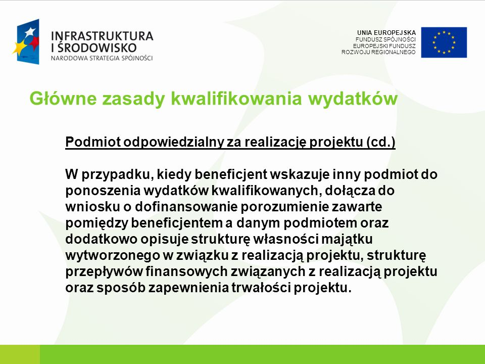UNIA EUROPEJSKA FUNDUSZ SPÓJNOŚCI EUROPEJSKI FUNDUSZ ROZWOJU REGIONALNEGO Podmiot odpowiedzialny za realizację projektu (cd.) W przypadku, kiedy benef