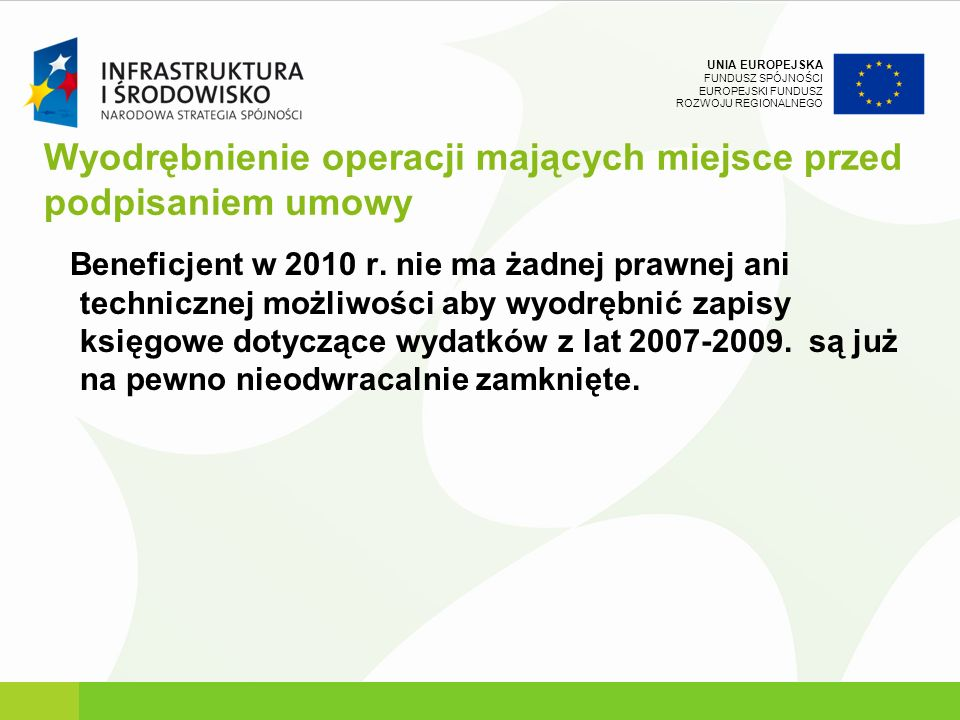 UNIA EUROPEJSKA FUNDUSZ SPÓJNOŚCI EUROPEJSKI FUNDUSZ ROZWOJU REGIONALNEGO Wyodrębnienie operacji mających miejsce przed podpisaniem umowy Beneficjent