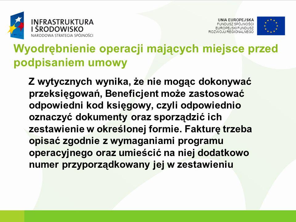 UNIA EUROPEJSKA FUNDUSZ SPÓJNOŚCI EUROPEJSKI FUNDUSZ ROZWOJU REGIONALNEGO Wyodrębnienie operacji mających miejsce przed podpisaniem umowy Z wytycznych
