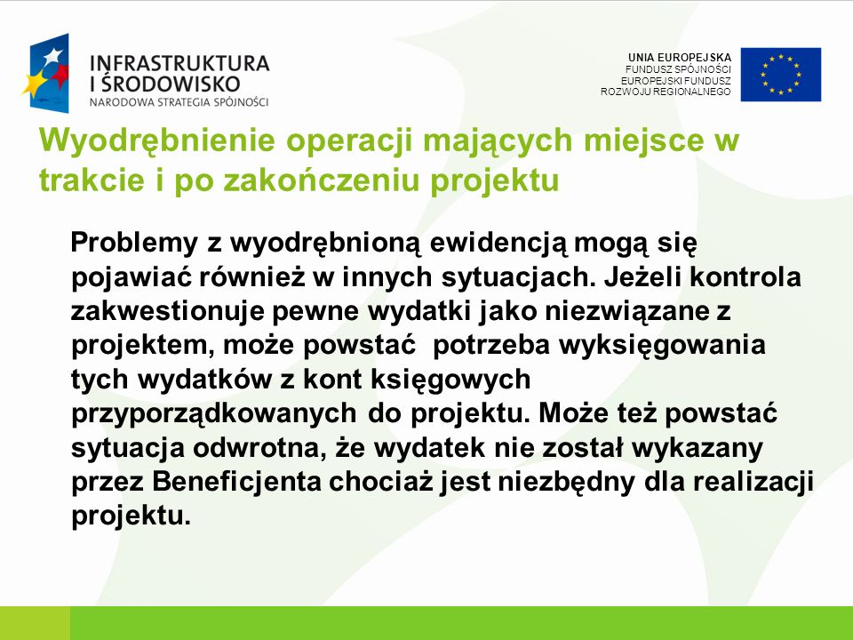 UNIA EUROPEJSKA FUNDUSZ SPÓJNOŚCI EUROPEJSKI FUNDUSZ ROZWOJU REGIONALNEGO Wyodrębnienie operacji mających miejsce w trakcie i po zakończeniu projektu
