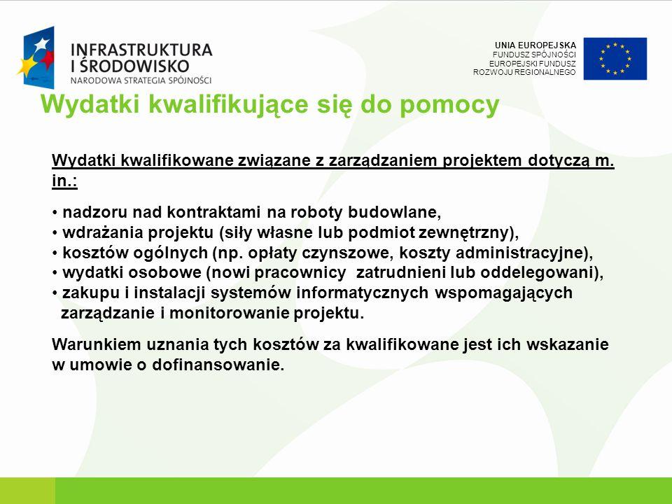 UNIA EUROPEJSKA FUNDUSZ SPÓJNOŚCI EUROPEJSKI FUNDUSZ ROZWOJU REGIONALNEGO Wydatki kwalifikowane związane z zarządzaniem projektem dotyczą m. in.: nadz