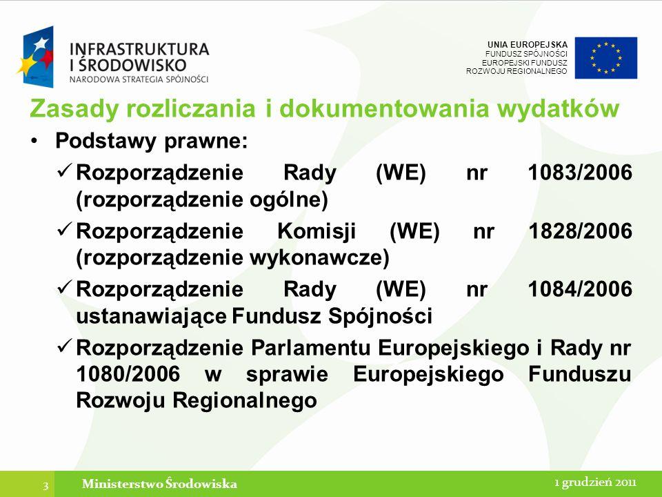 UNIA EUROPEJSKA FUNDUSZ SPÓJNOŚCI EUROPEJSKI FUNDUSZ ROZWOJU REGIONALNEGO Zasady rozliczania i dokumentowania wydatków Podstawy prawne: Rozporządzenie