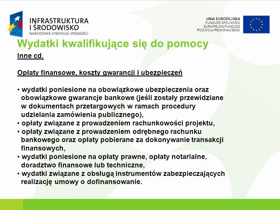 UNIA EUROPEJSKA FUNDUSZ SPÓJNOŚCI EUROPEJSKI FUNDUSZ ROZWOJU REGIONALNEGO Inne cd. Opłaty finansowe, koszty gwarancji i ubezpieczeń wydatki poniesione