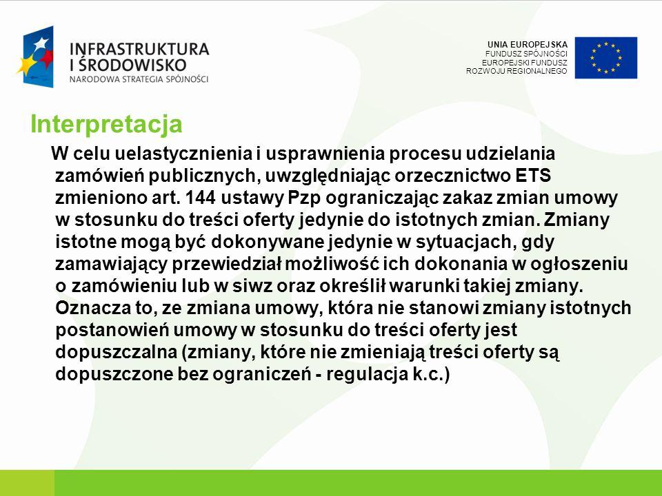 UNIA EUROPEJSKA FUNDUSZ SPÓJNOŚCI EUROPEJSKI FUNDUSZ ROZWOJU REGIONALNEGO Interpretacja W celu uelastycznienia i usprawnienia procesu udzielania zamów