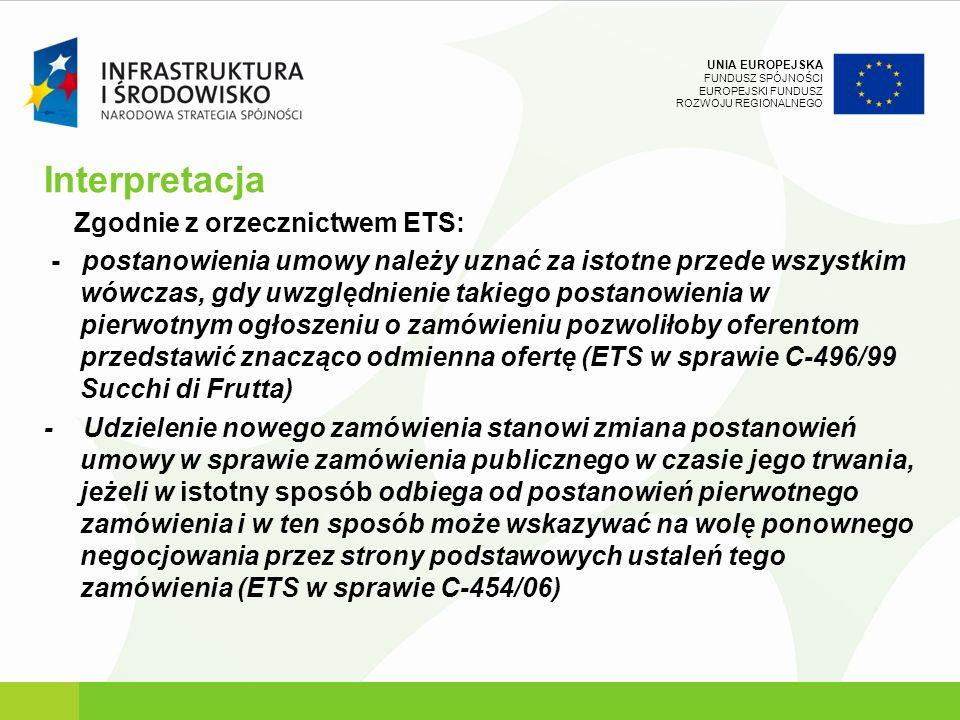 UNIA EUROPEJSKA FUNDUSZ SPÓJNOŚCI EUROPEJSKI FUNDUSZ ROZWOJU REGIONALNEGO Interpretacja Zgodnie z orzecznictwem ETS: - postanowienia umowy należy uzna
