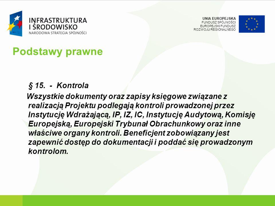 UNIA EUROPEJSKA FUNDUSZ SPÓJNOŚCI EUROPEJSKI FUNDUSZ ROZWOJU REGIONALNEGO Podstawy prawne § 15. - Kontrola Wszystkie dokumenty oraz zapisy księgowe zw