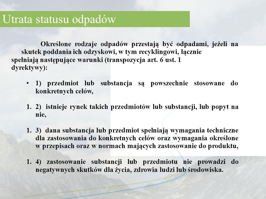 Dodatkowy – niezbędny warunek utraty statusu odpadów: - spełnienie kryteriów zawartych w przepisach rozporządzeń wydanych na podstawie art.