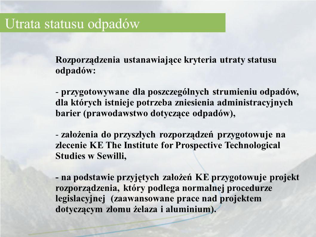 Rozporządzenia ustanawiające kryteria utraty statusu odpadów: - przygotowywane dla poszczególnych strumieniu odpadów, dla których istnieje potrzeba zn
