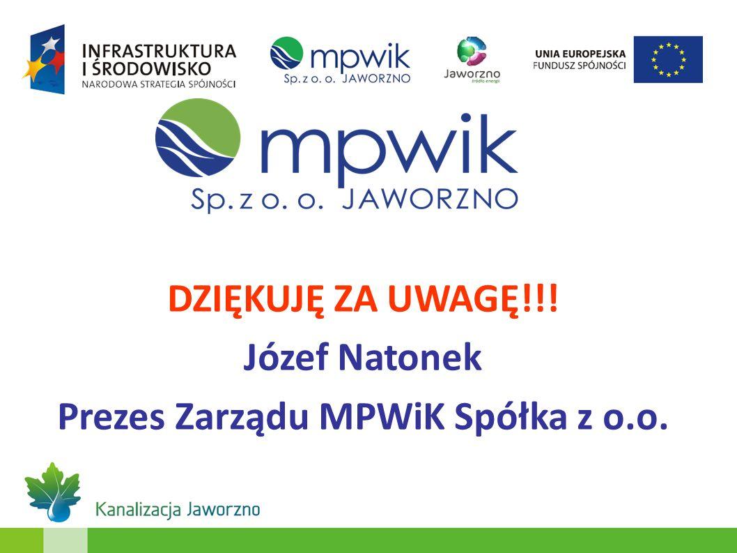 DZIĘKUJĘ ZA UWAGĘ!!! Józef Natonek Prezes Zarządu MPWiK Spółka z o.o.