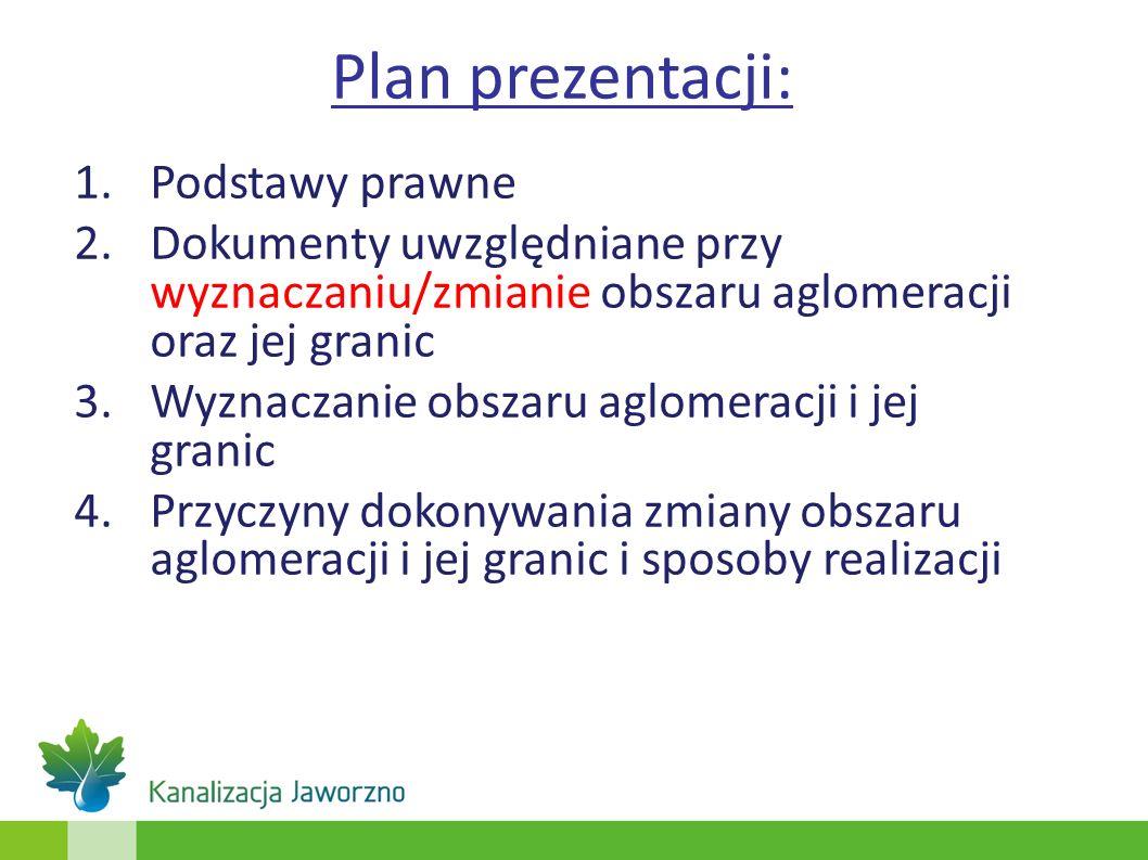 Plan prezentacji: 1.Podstawy prawne 2.Dokumenty uwzględniane przy wyznaczaniu/zmianie obszaru aglomeracji oraz jej granic 3.Wyznaczanie obszaru aglome