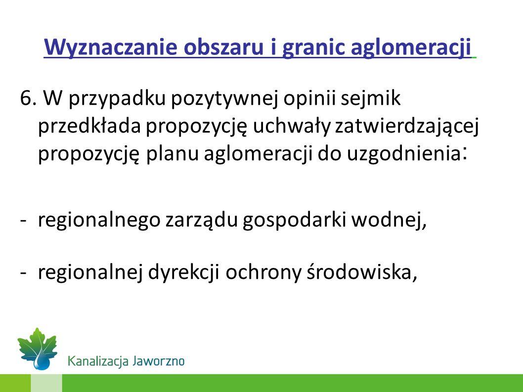 6. W przypadku pozytywnej opinii sejmik przedkłada propozycję uchwały zatwierdzającej propozycję planu aglomeracji do uzgodnienia : -regionalnego zarz