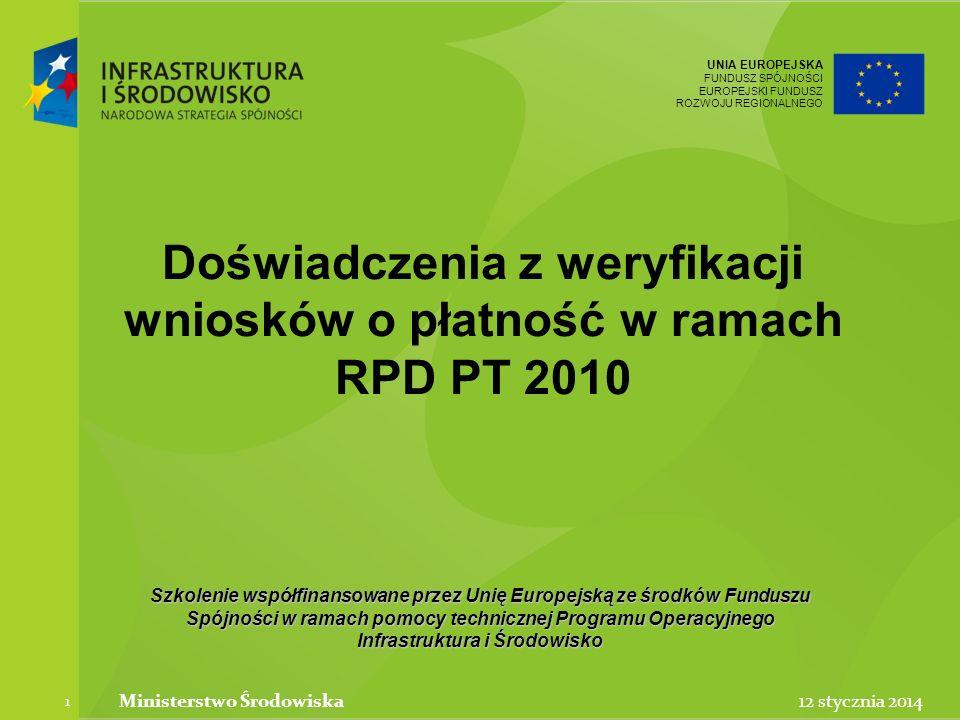 UNIA EUROPEJSKA FUNDUSZ SPÓJNOŚCI EUROPEJSKI FUNDUSZ ROZWOJU REGIONALNEGO Szkolenie współfinansowane przez Unię Europejską ze środków Funduszu Spójności w ramach pomocy technicznej Programu Operacyjnego Infrastruktura i Środowisko 12 stycznia 2014 1 Ministerstwo Środowiska
