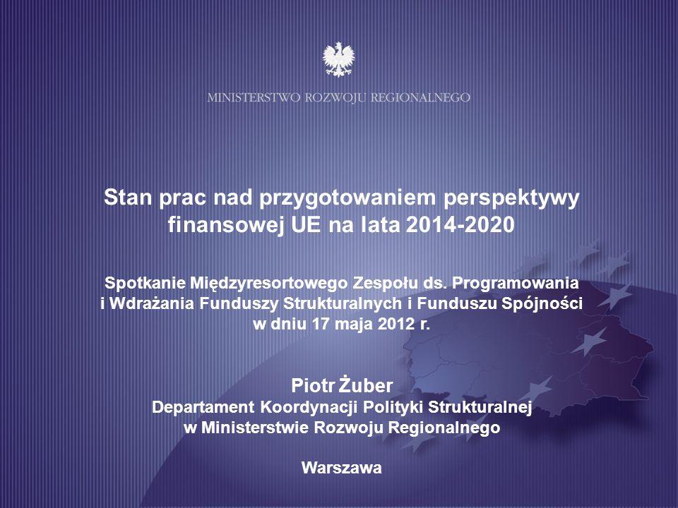Stan prac nad przygotowaniem perspektywy finansowej UE na lata 2014-2020 Spotkanie Międzyresortowego Zespołu ds. Programowania i Wdrażania Funduszy St
