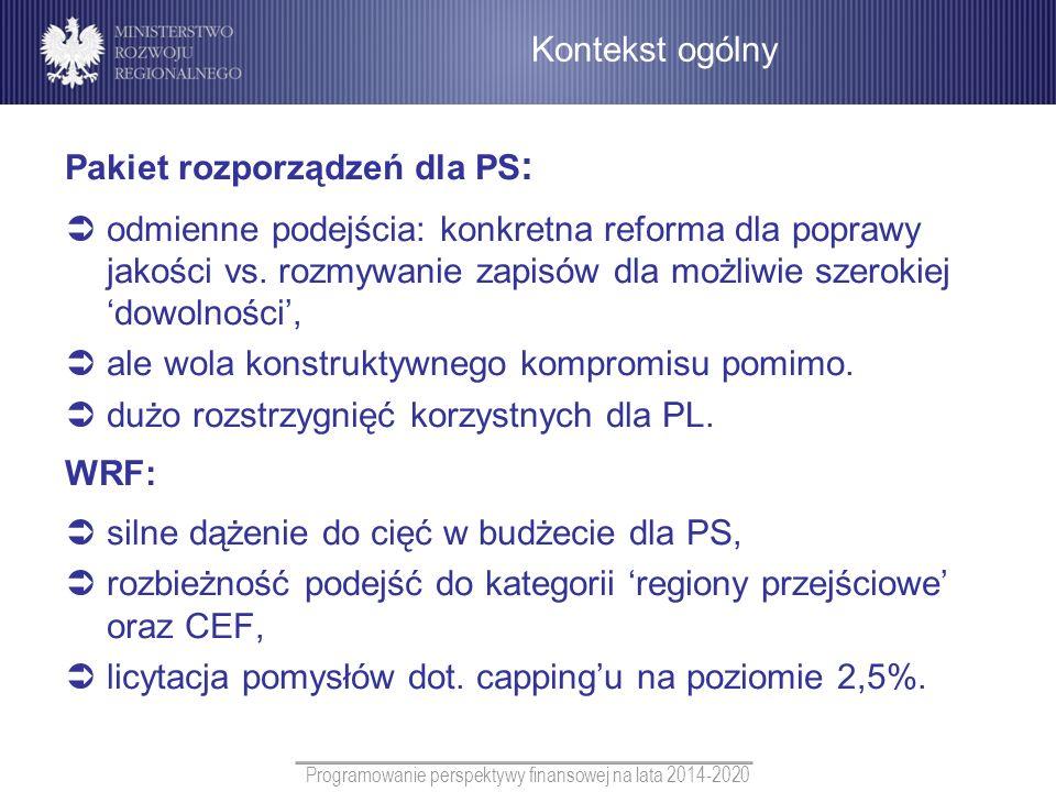 Programowanie perspektywy finansowej na lata 2014-2020 Pakiet rozporządzeń dla PS : odmienne podejścia: konkretna reforma dla poprawy jakości vs. rozm
