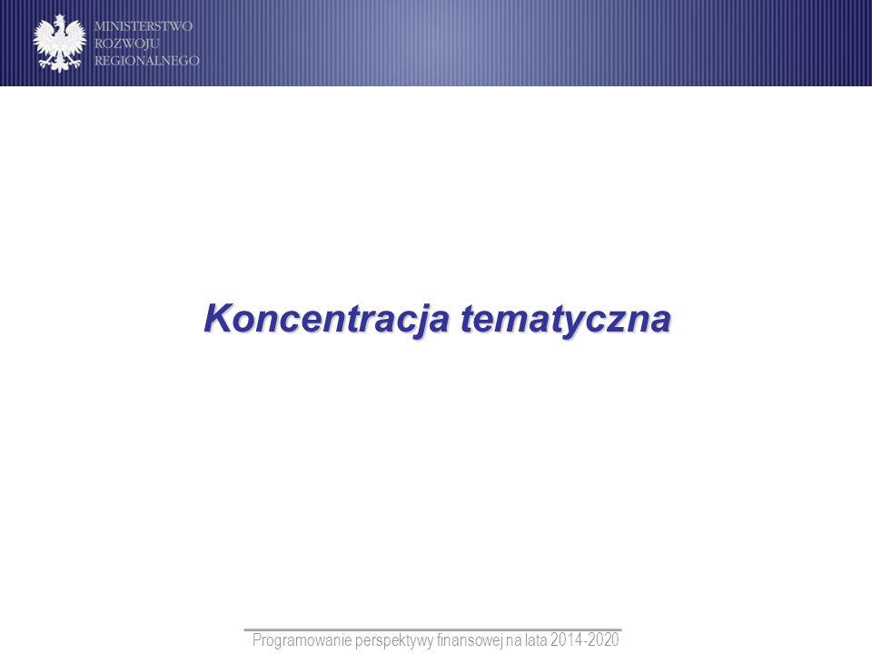 Programowanie perspektywy finansowej na lata 2014-2020 Koncentracja tematyczna